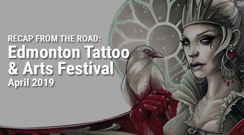 Recap from the Road: Edmonton Tattoo & Arts Festival 2019