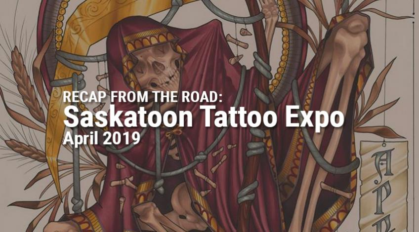 Recap from the Road: Saskatoon Tattoo Expo 2019
