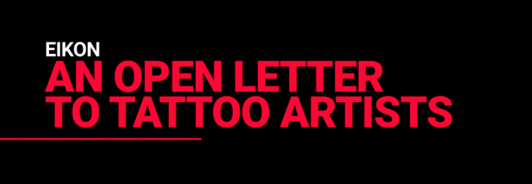 An Open Letter to Tattoo Artists from Eikon
