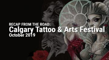 From  the Road - 2019 Calgary Tattoo & Arts Festival